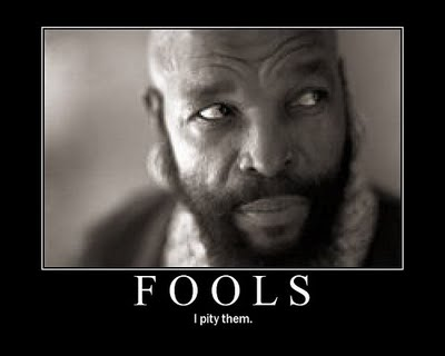 IMAGE(http://watchusplaygames.files.wordpress.com/2012/02/mr-t-pity-fools.jpg)