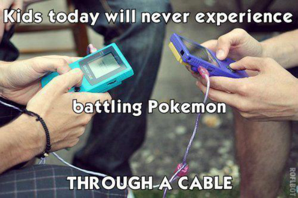 Kids today won't remember battling Pokemon with a cable!