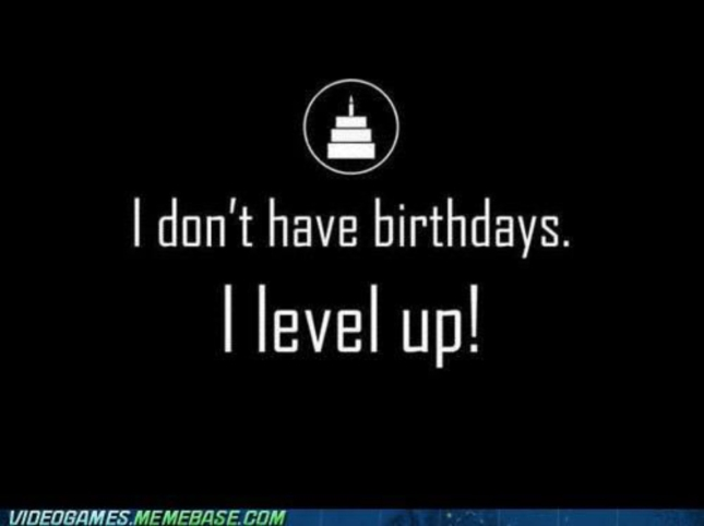 I Don't Celebrate Birthdays I Level Up Wallpaper of Videogame Meme Photo of the Day September 9 2012