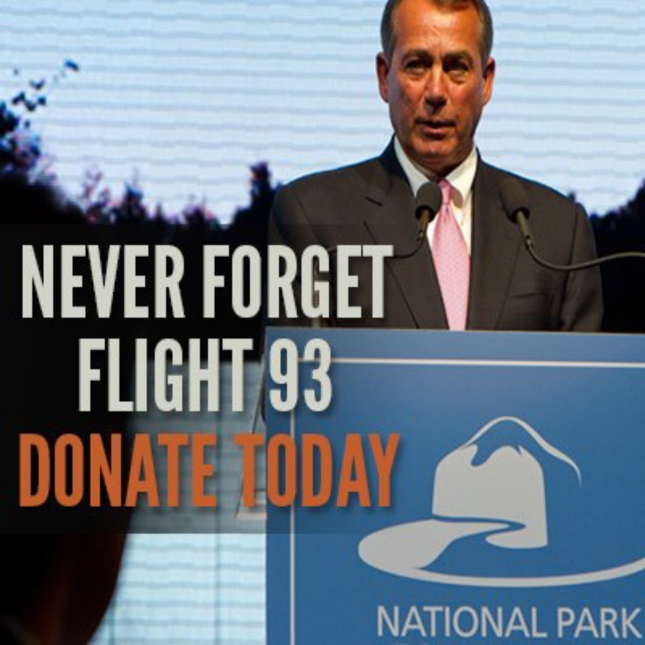 Never Forget 9/11 or Flight 93. John Boehner Asks Us to Donate to the National Parks Foundation to Complete the Flight 93 Memorial