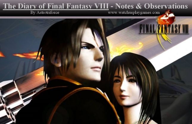Diary of Final Fantasy VIII Notes and Observations By Astrotriforce (watchusplaygames.com)