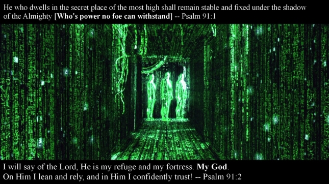 Psalm 91 1 Matrix View He who dwells in the secret place of the most high shall remain under the shadow of the Almighty whose power no foe can withstand