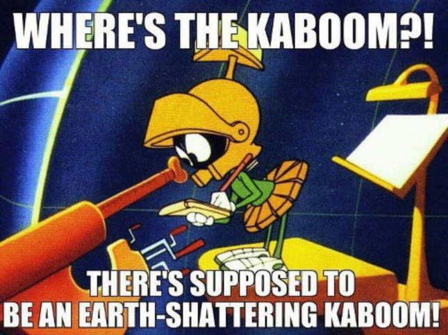 12-21-12 Where's the kaboom? There's supposed to be an earth shattering kaboom! - Marvin the Martian
