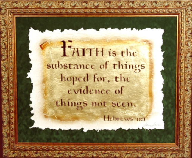 Faith is the substance of things hoped for the evidence of things not seen Hebrews 11:1