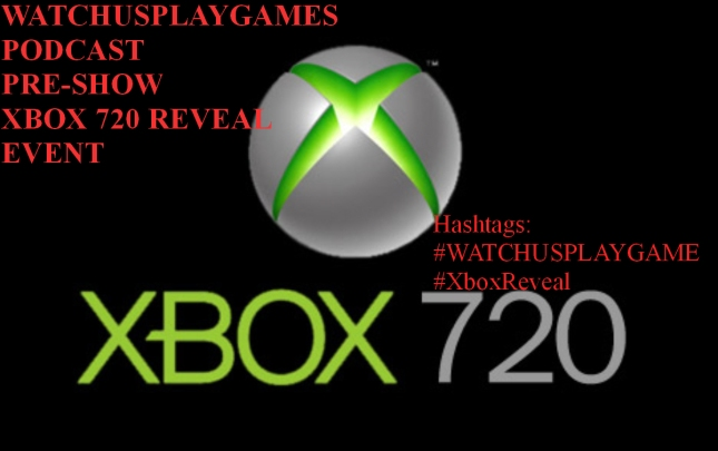 WatchUsPlayGames Xbox 720 Reveal Podcast Pre-Show